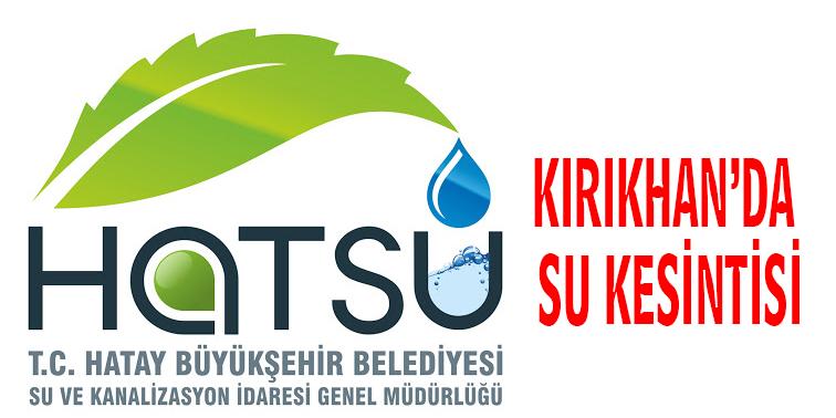 KIRIKHAN'DA PAZAR GÜNÜ SU KESİNTİSİ YAPILACAK