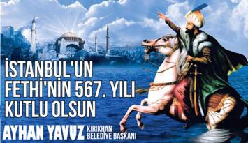 """YAVUZ """"İSTANBUL'UN FETHİNİN 567. YIL DÖNÜMÜ KUTLU OLSUN"""""""